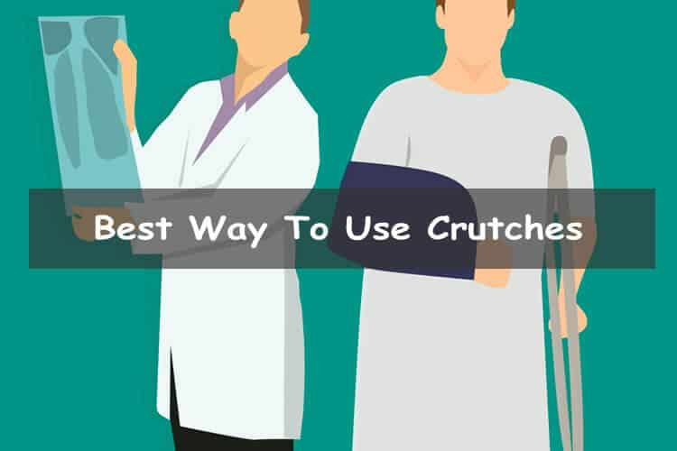 Best way to use crutches