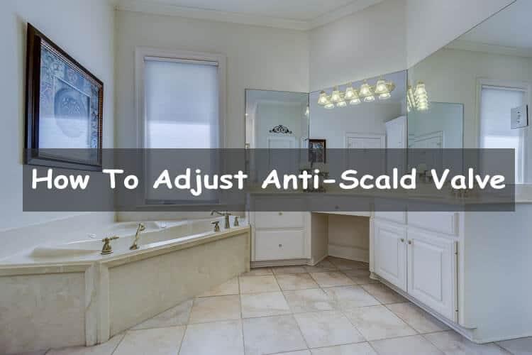 How to adjust anti-scald valve