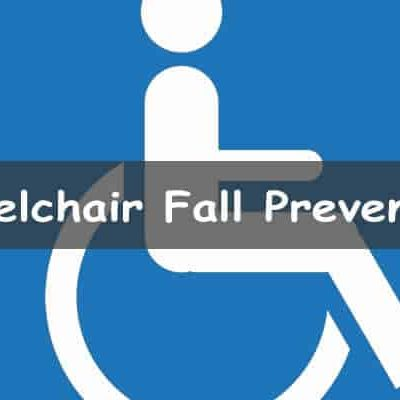 Wheelchair Fall Prevention (Reduce Falls and Sliding)